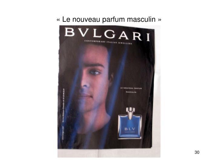 «Le nouveau parfum masculin»