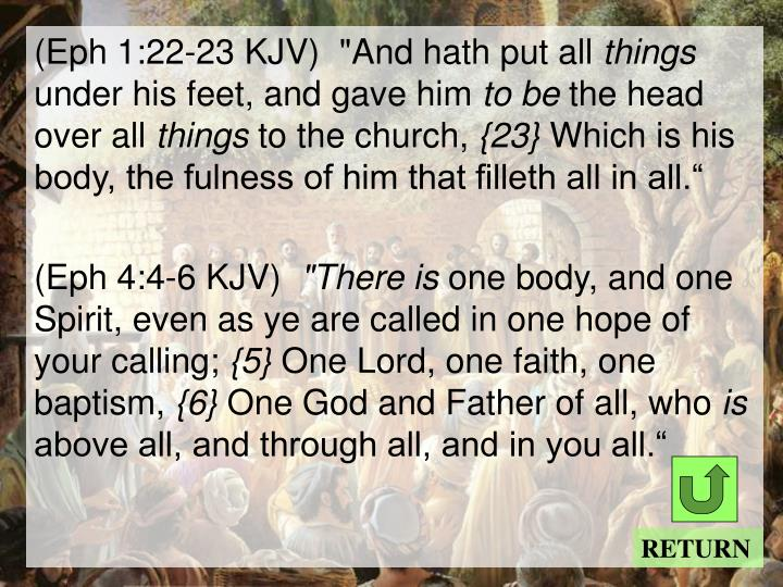 "(Eph 1:22-23 KJV)  ""And hath put all"
