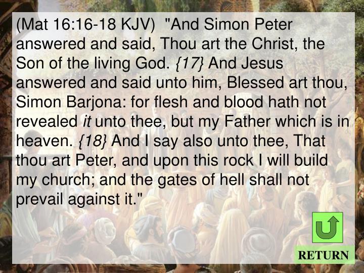 """(Mat 16:16-18 KJV)  """"And Simon Peter answered and said, Thou art the Christ, the Son of the living God."""