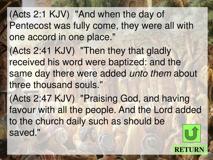"(Acts 2:1 KJV)  ""And when the day of Pentecost was fully come, they were all with one accord in one place."""