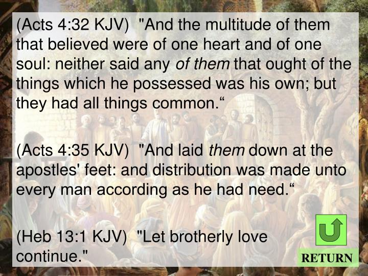 "(Acts 4:32 KJV)  ""And the multitude of them that believed were of one heart and of one soul: neither said any"