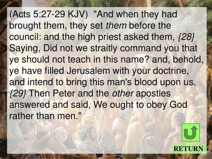 "(Acts 5:27-29 KJV)  ""And when they had brought them, they set"