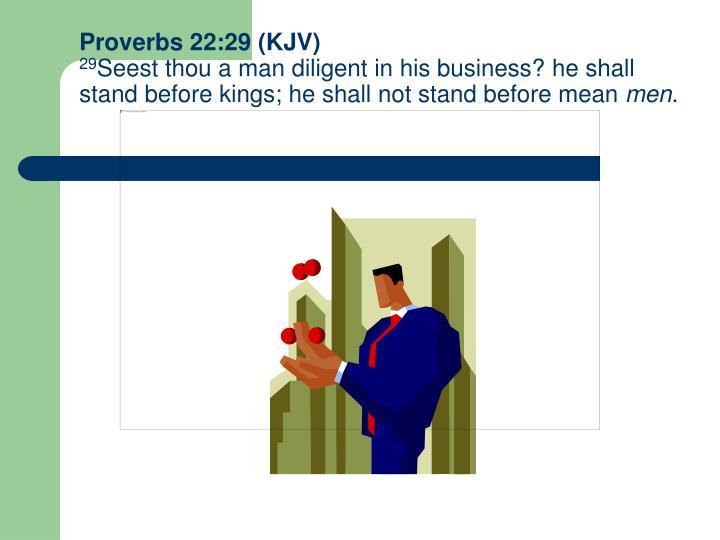 Proverbs 22:29 (KJV)