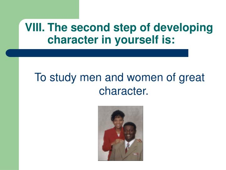 VIII.The second step of developing character in yourself is: