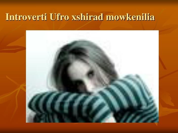 Introverti Ufro xshirad mowkenilia