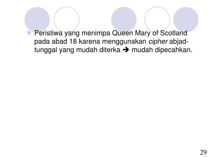 Peristiwa yang menimpa Queen Mary of Scotland pada abad 18 karena menggunakan