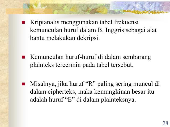 Kriptanalis menggunakan tabel frekuensi kemunculan huruf dalam B. Inggris sebagai alat bantu melakukan dekripsi.