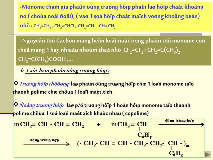 -Monome tham gia phan ng trung hp phai la hp chat khong no ( cha noi oi), ( va 1 so hp chat mach vong khong ben) nh :