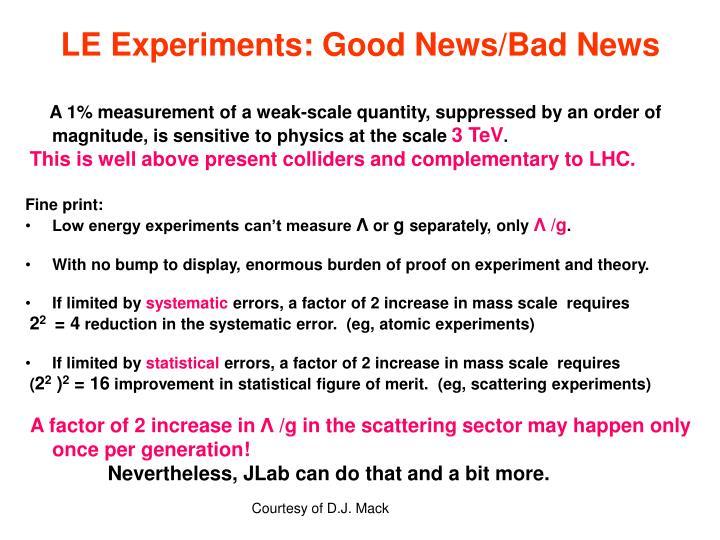 LE Experiments: Good News/Bad News