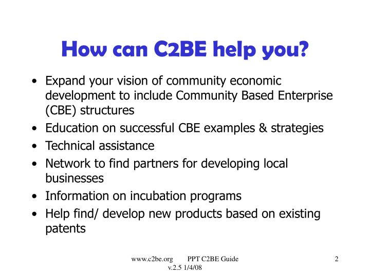 How can c2be help you