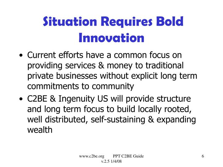 Situation Requires Bold Innovation