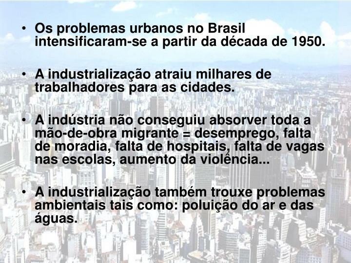Os problemas urbanos no Brasil intensificaram-se a partir da década de 1950.