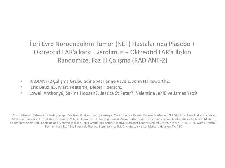 leri Evre Nroendokrin Tmr (NET) Hastalarnda Plasebo + Oktreotid LARa kar Everolimus + Oktreotid LARa likin Randomize, Faz III alma (RADIANT-2)