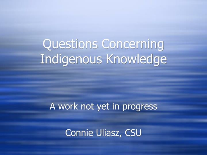 Questions Concerning Indigenous Knowledge
