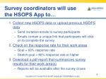 survey coordinators will use the hsops app to