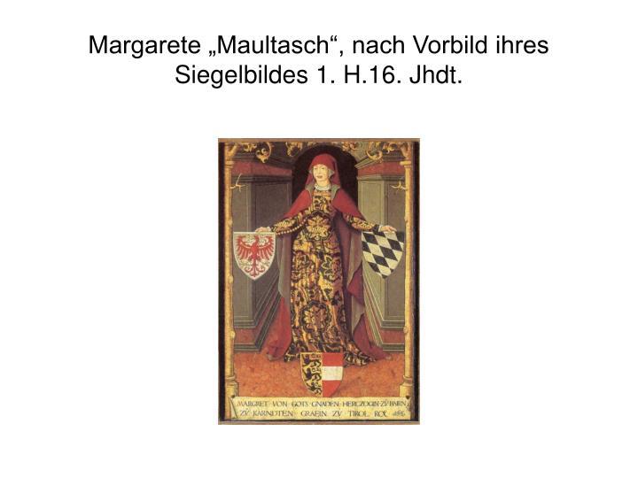 """Margarete """"Maultasch"""", nach Vorbild ihres Siegelbildes 1. H.16. Jhdt."""