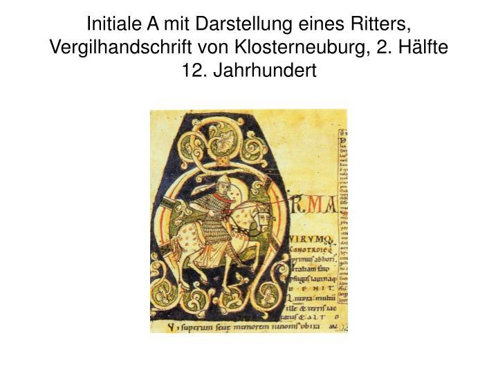 Initiale A mit Darstellung eines Ritters, Vergilhandschrift von Klosterneuburg, 2. Hälfte 12. Jahrhundert