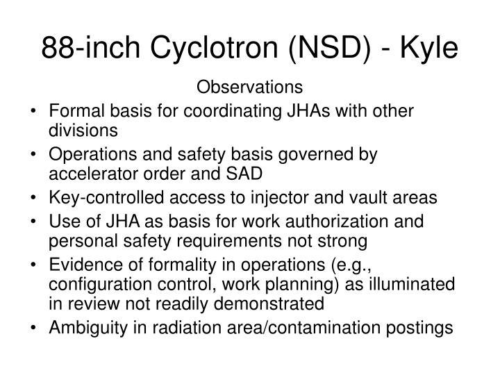 88-inch Cyclotron (NSD) - Kyle