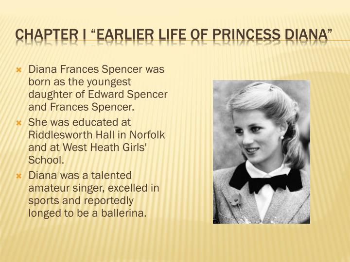 the life of princess diana From the outside looking in, the life of diana, princess of wales, appeared equal parts fabulous and tragic the world watched her grow from a shy 20-year-old school teacher to the people's princess, a self-possessed person who endeared herself to her adoptive subjects through elegant style and charitable works.