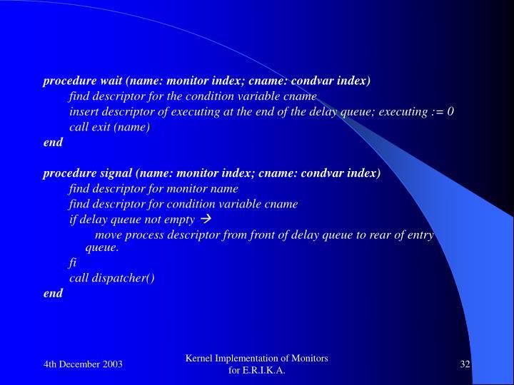 procedure wait (name: monitor index; cname: condvar index)