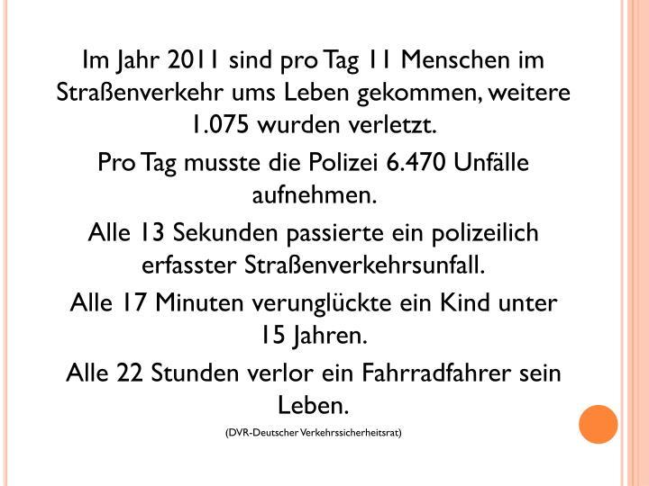 Im Jahr 2011 sind pro Tag 11 Menschen im Straßenverkehr ums Leben gekommen, weitere 1.075 wurden verletzt.