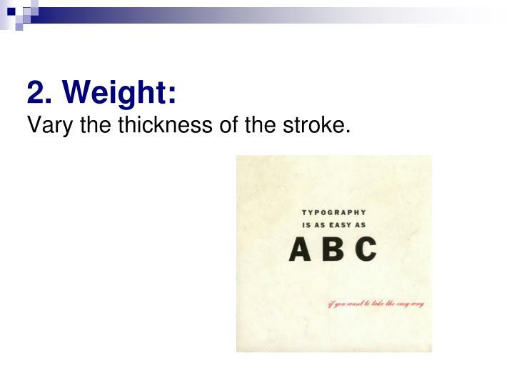 2. Weight: