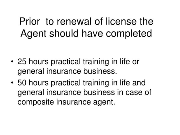 Prior  to renewal of license the Agent should have completed