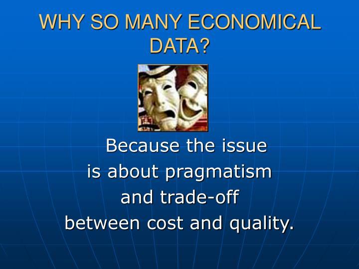 WHY SO MANY ECONOMICAL DATA?