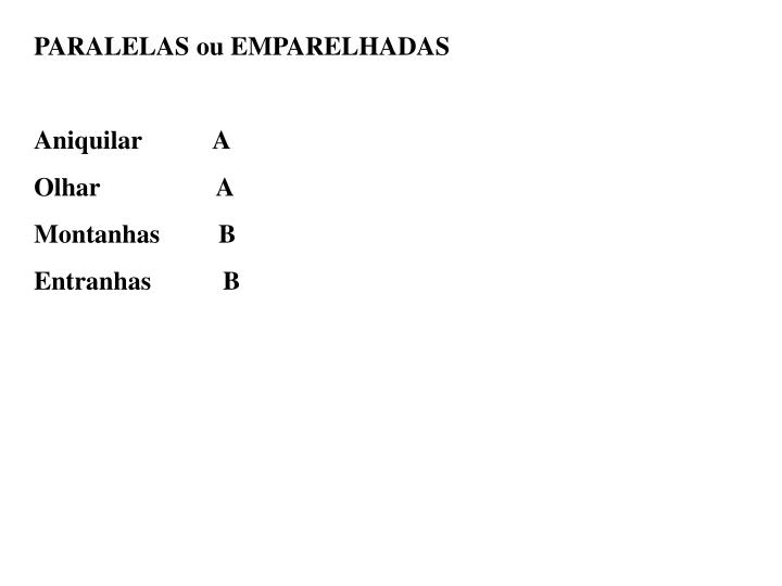 PARALELAS ou EMPARELHADAS