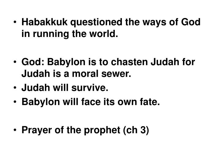 Habakkuk questioned the ways of God in running the world.