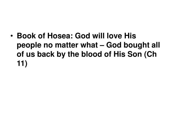 Book of Hosea: God will love His people no matter what – God bought all of us back by the blood of His Son (Ch 11)