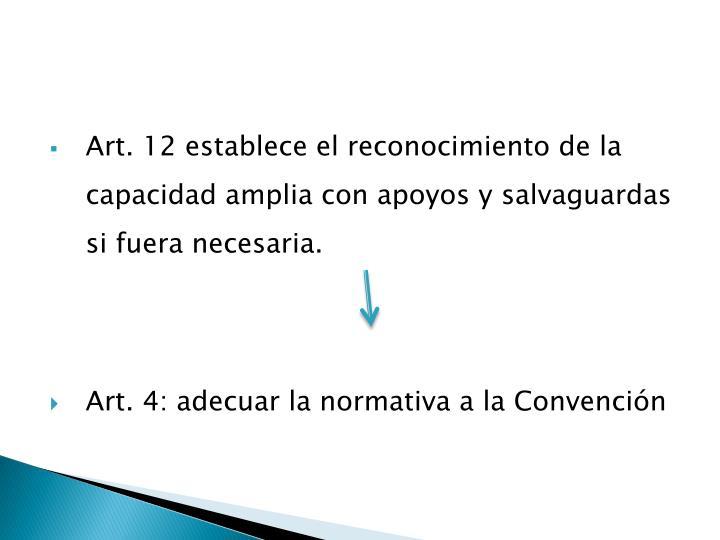 Art. 12 establece el reconocimiento de la capacidad amplia con apoyos y salvaguardas si fuera necesaria.