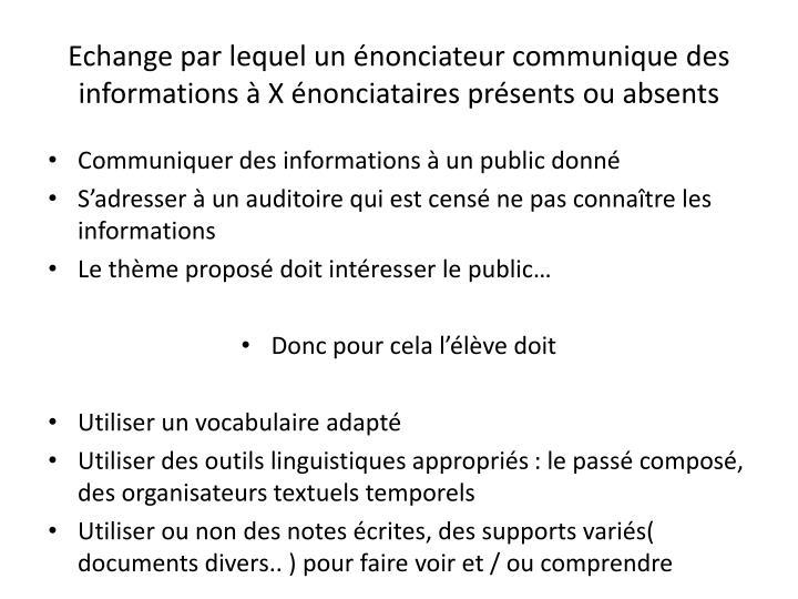 Echange par lequel un énonciateur communique des informations à X énonciataires présents ou absents