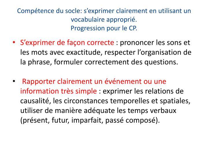 Compétence du socle: s'exprimer clairement en utilisant un vocabulaire approprié.