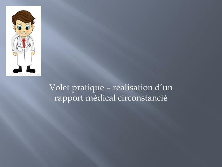 Volet pratique – réalisation d'un rapport médical circonstancié
