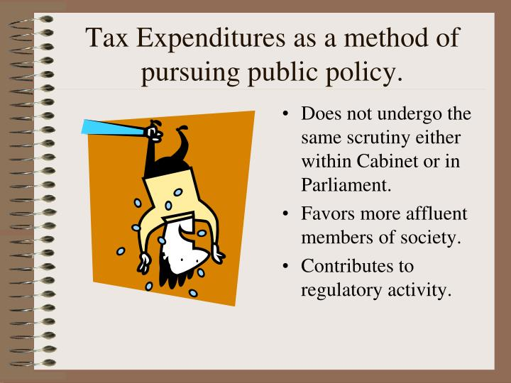 Tax Expenditures as a method of pursuing public policy.