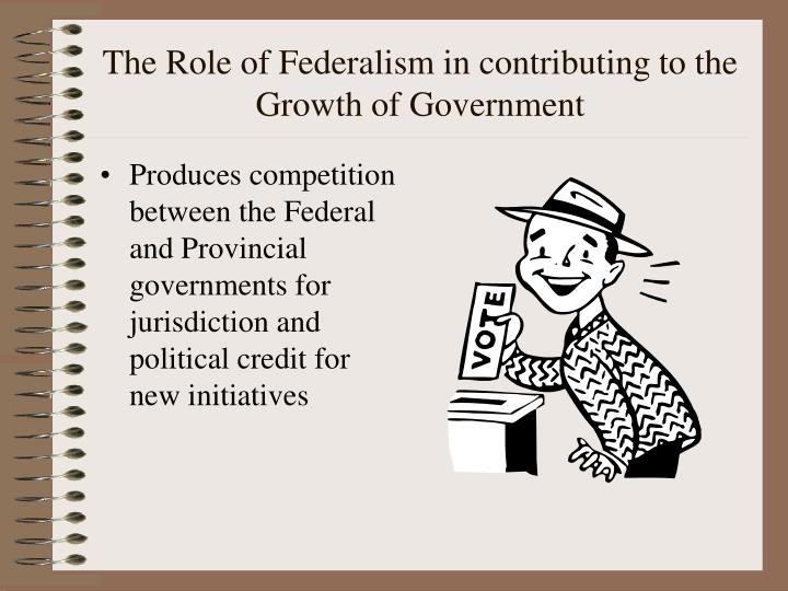 The Role of Federalism in contributing to the Growth of Government