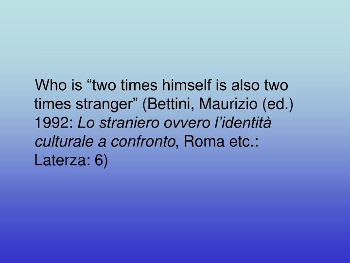 "Who is ""two times himself is also two times stranger"""