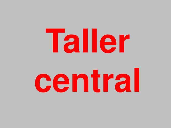 Taller central
