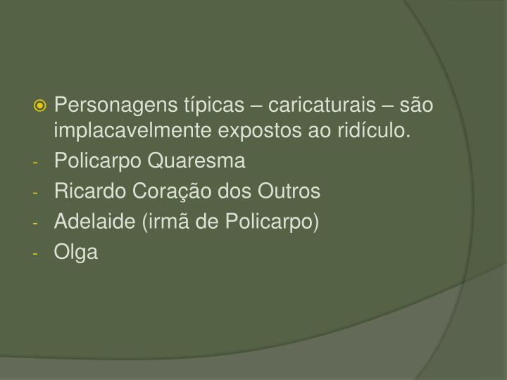 Personagens tpicas  caricaturais  so implacavelmente expostos ao ridculo.