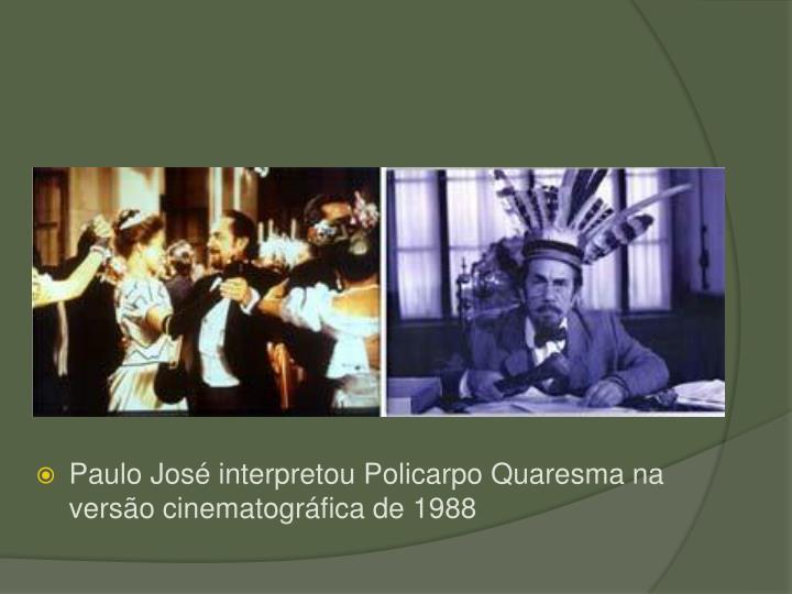 Paulo Jos interpretou Policarpo Quaresma na verso cinematogrfica de 1988