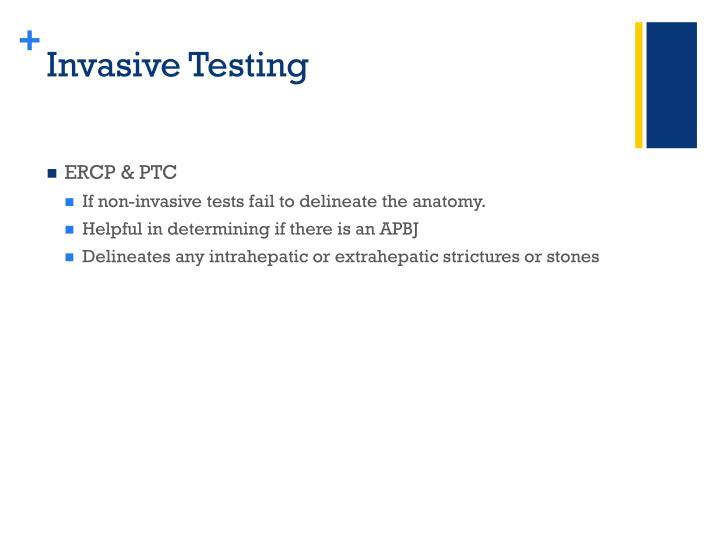 Invasive Testing