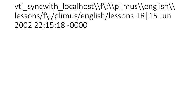 vti_syncwith_localhost\f\:\plimus\english\lessons/f\:/plimus/english/lessons:TR|15 Jun 2002 22:15:18 -0000