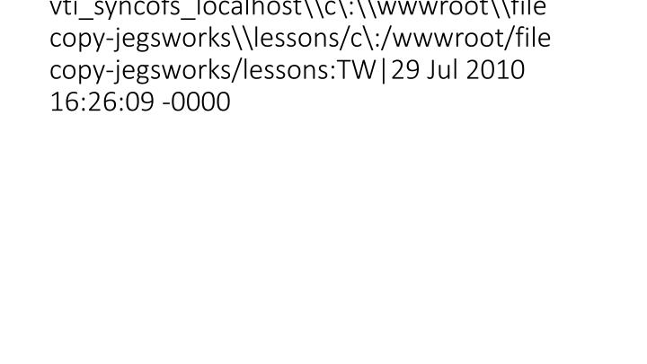 vti_syncofs_localhost\c\:\wwwroot\file copy-jegsworks\lessons/c\:/wwwroot/file copy-jegsworks/lessons:TW|29 Jul 2010 16:26:0