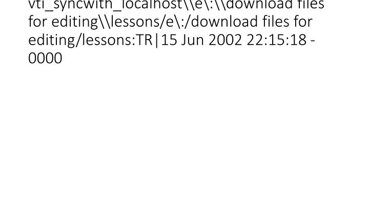 vti_syncwith_localhost\e\:\download files for editing\lessons/e\:/download files for editing/lessons:TR|15 Jun 2002 22:15:18