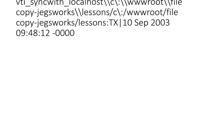 vti_syncwith_localhost\c\:\wwwroot\file copy-jegsworks\lessons/c\:/wwwroot/file copy-jegsworks/lessons:TX|10 Sep 2003 09:48: