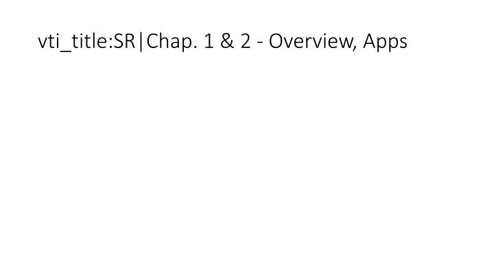 vti_title:SR|Chap. 1 & 2 - Overview, Apps