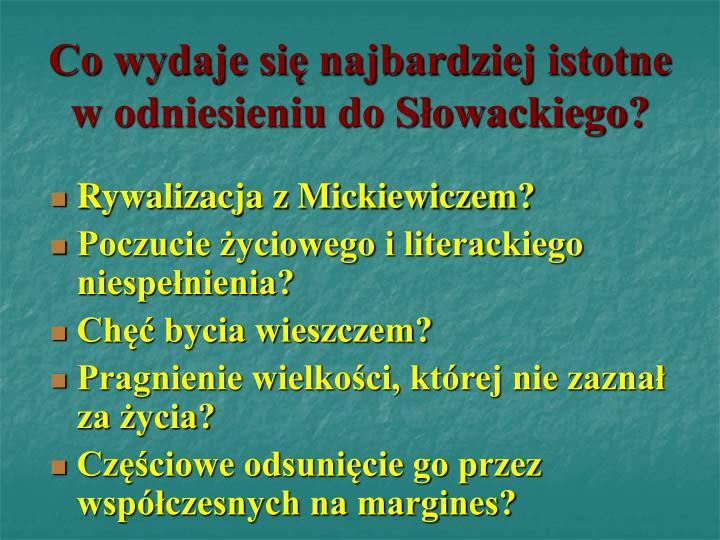 Co wydaje się najbardziej istotne w odniesieniu do Słowackiego?