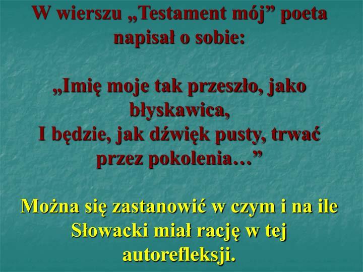 """W wierszu """"Testament mój"""" poeta napisał o sobie:"""