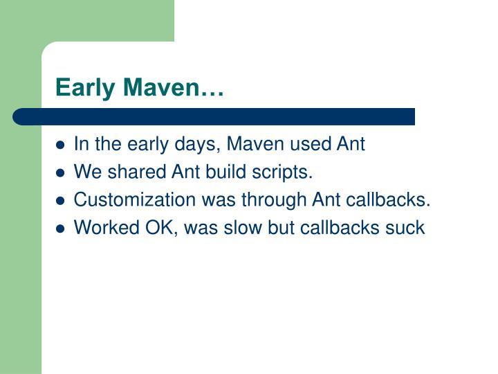 Early Maven…